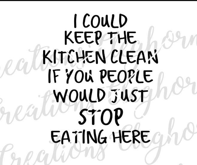 I could keep the kitchen clean if you people would just stop eating here, funny kitchen svg