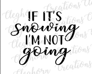 If It's Snowing, I'm Not Going SVG