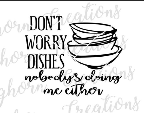 don't worry dishes, nobody's doing me either, funny kitchen decor svg, kitchen humor svg