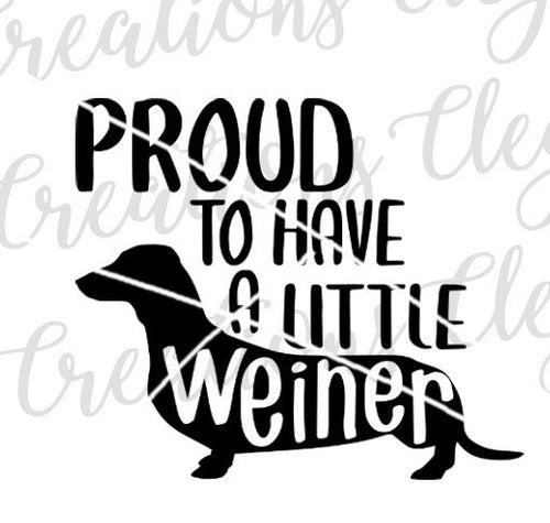 Proud to have a little weiner dog humor dachshund lover
