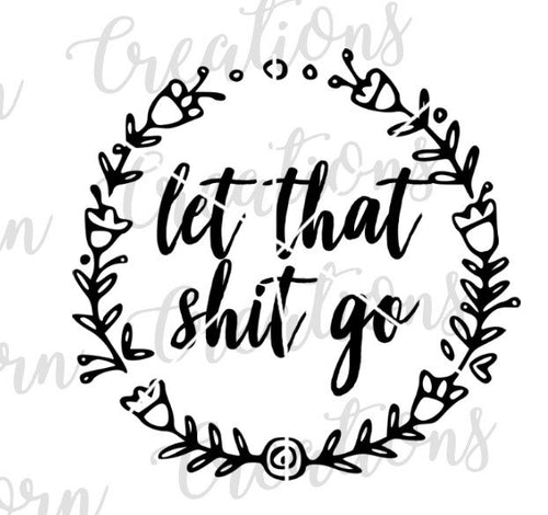 let that shit go, motivational quotes, swear word svg