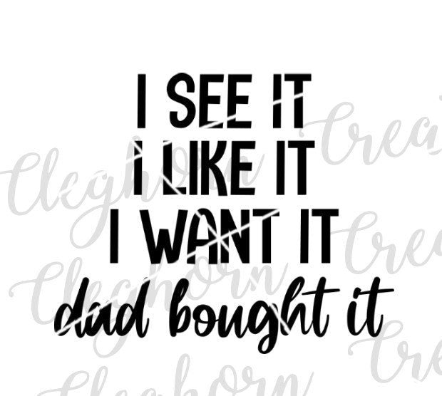 i see it i like it i want it dad bought it, funny spoiled baby, daddys girl, daddys baby