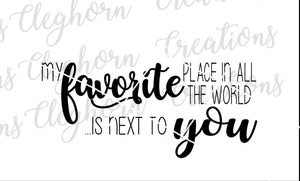 my favorite place in all the world is next to you love couple quotes svg cut file