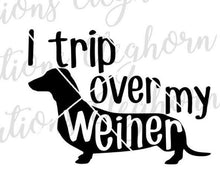 Load image into Gallery viewer, I trip over my weiner dachshund humor svg weiner dog