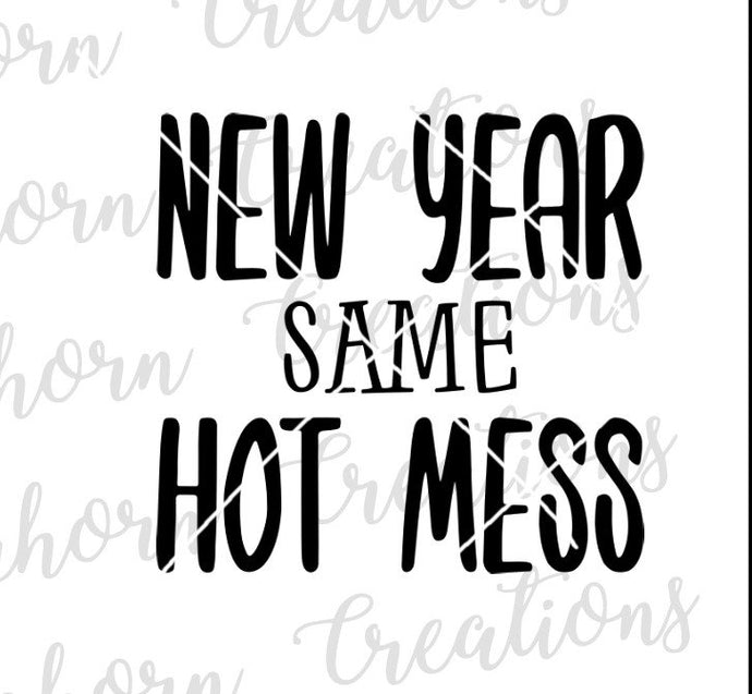 new year same hot mess new years svg humor new years