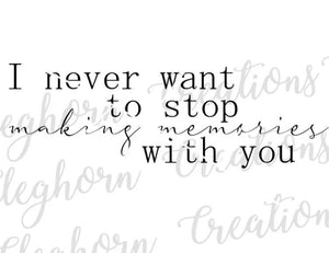 i never want to stop making memories with you couple quote svg cut file