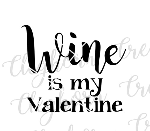 Wine is My Valentine- Valentine's Day SVG