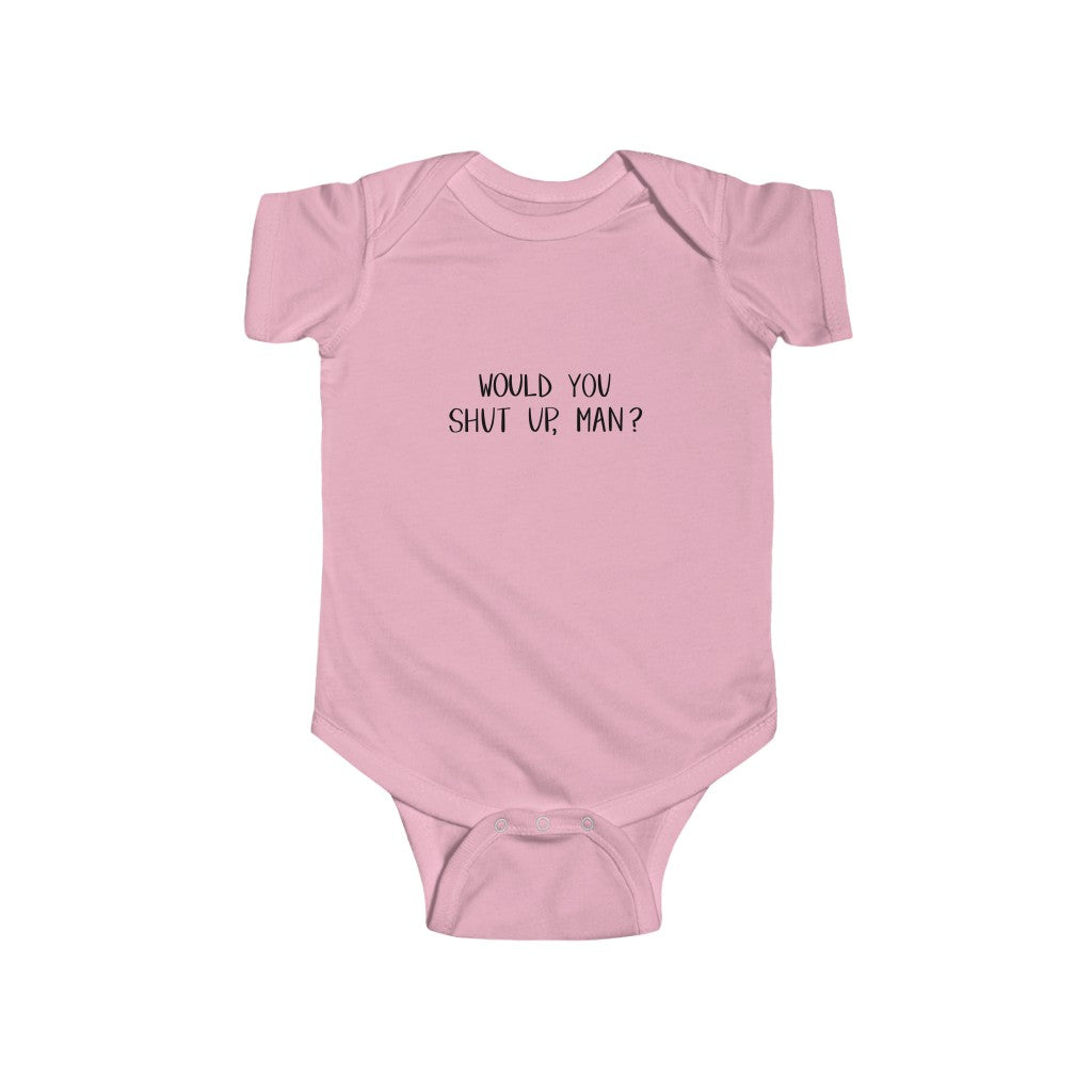 Would You Shut Up, Man? - Infant Fine Jersey Bodysuit - Plants and Pots Shop