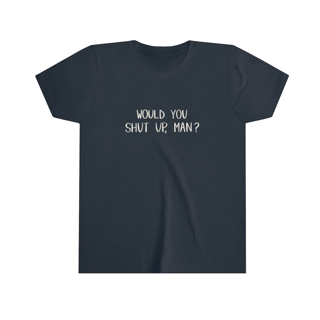 Would You Shut Up, Man? - Youth Short Sleeve Tee - Plants and Pots Shop