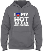 I Love My Hot Haitian Girlfriend Hoodies & Sweatshirts