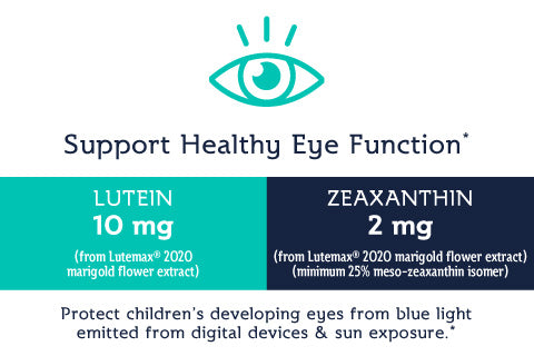 Support Healthy Eye Function*. LUTEIN 10 mg (from Lutemax® 2020 marigold flower extract). ZEAXANTHIN 2 mg (from Lutemax® 2020 marigold flower extract) (minimum 25% meso-zeaxanthin isomer). Protect children's developing eyes from blue light emitted from digital devices & sun exposure.*