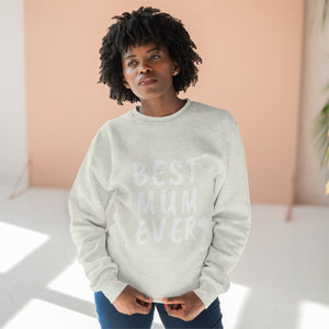 BEST MUM EVER - Premium Crewneck Sweatshirt