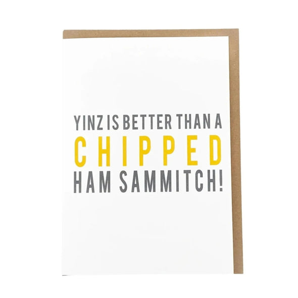 """Yinz is Better Than a Chipped Ham Sammich!"" Card"