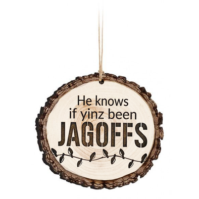 He Knows if Yinz Been Jagoffs, Wood Log Ornament