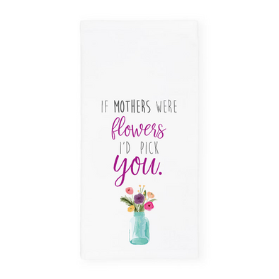 If Mothers Were Flowers I'd Pick You Towel