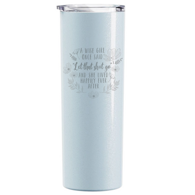 "A Wise Girl Once said ""Let That Sh*t Go""..., Skinny Tumbler, Wholesale"