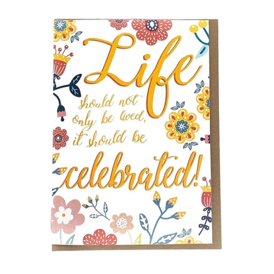 """Life Should Not Only Be Lived, it Should Be Celebrated!"", Birthday Card"