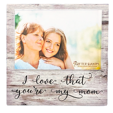 Love That You're My Mom White Frame