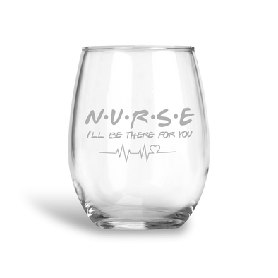 Nurse, I'll Be There for You, Stemless Wine Glass, Wholesale