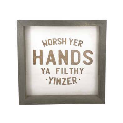 """Worsh Yer Hands Ya Filthy Yinzer"", Inset Framed Sign"