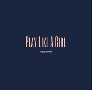 Play Like a Girl Apparel