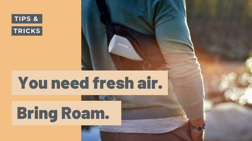 You need fresh air. Bring Roam.