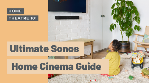 The Ultimate Guide to a Sonos Home Cinema