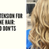 Hair Extension for THIN/FINE Hair: Do's and Don'ts