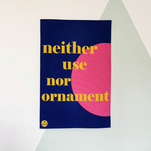 Neither Use Nor Ornament Tea Towel