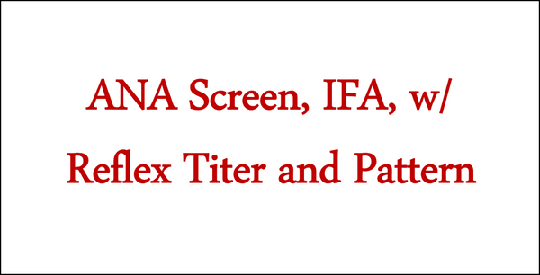 ANA Screen, IFA, w/ Reflex Titer and Pattern