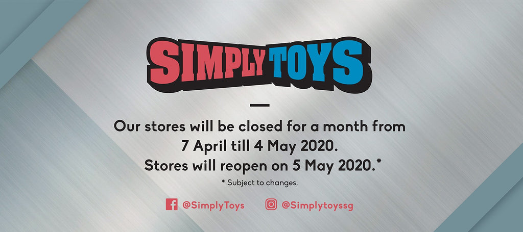 [Circuit Breaker Closure]  All Simply Toys stores will be temporarily closed from 7 April till 4 May 2020.
