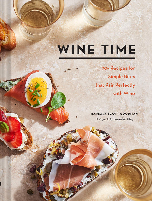 Wine Time: 70+ Recipes for Simple Bites that Pair with Wine