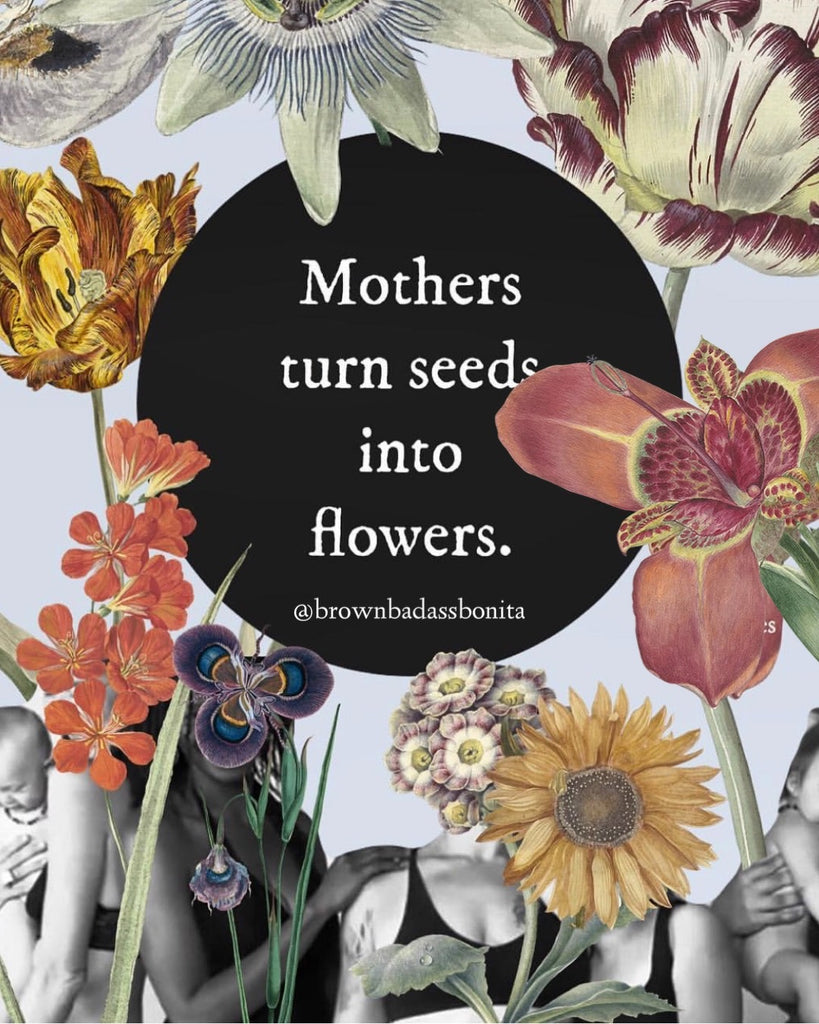 Mothers turn seeds into flowers print