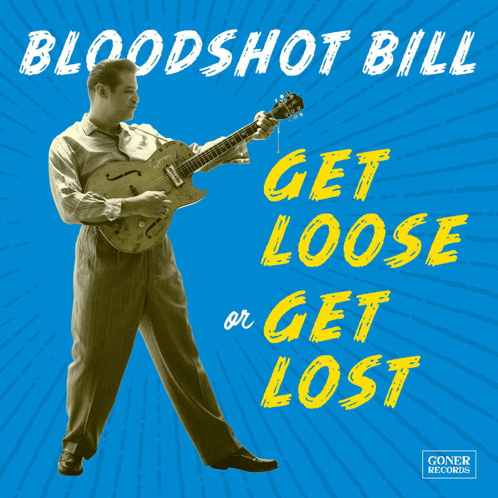 Bloodshot Bill - Get Loose Or Get Lost LP/CD Out NOW