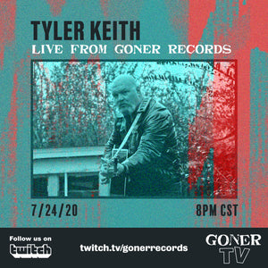 GonerTV Presents Tyler Keith Friday July 24 8PM CST