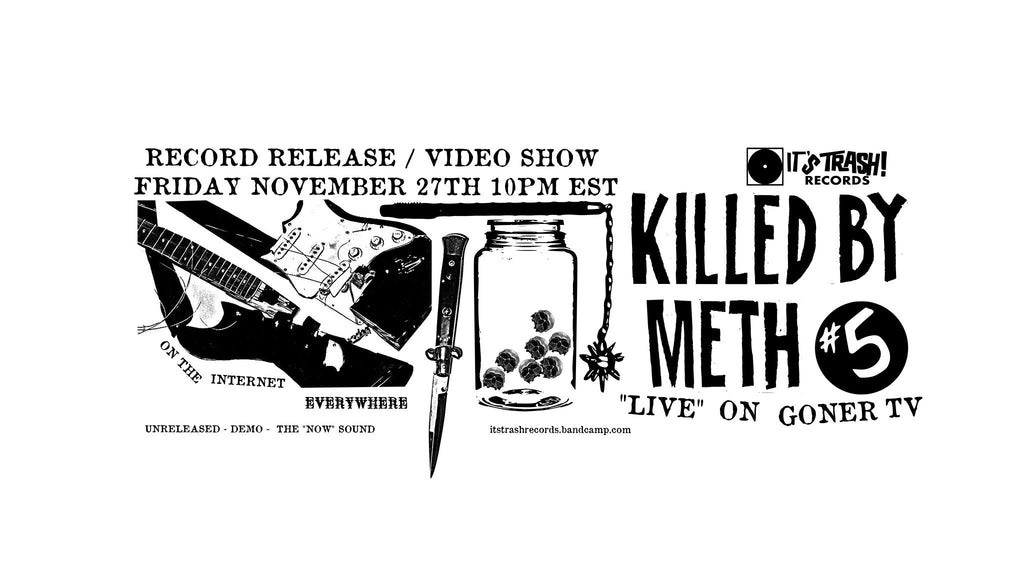 GONER PRESENTS Killed By Meth Video Show Friday Nov 27 9PM CST featuring ARCHAEAS!