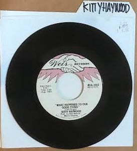 Kitty Haywood - What Happened To Our Good Thing (Used 45)