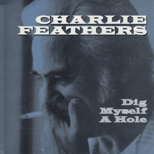 Charlie Feathers - Dig Myself A Hole