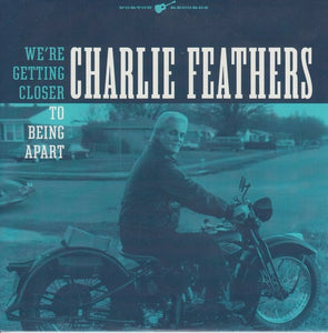 Charlie Feathers - We're Getting Closer To Being Apart / You Make It Look So Easy