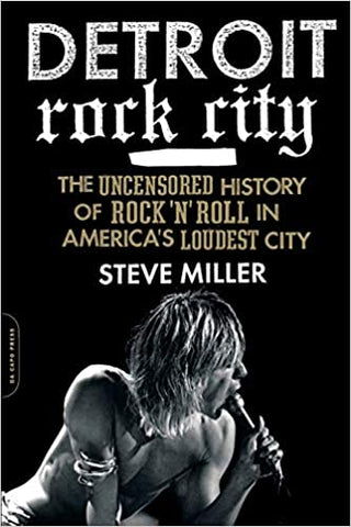 Steve Miller - Detroit Rock City: The Uncensored History of Rock 'N' Roll in America's Loudest City