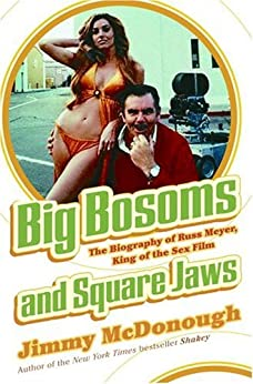 Jimmy Mcdonough - Big Bosoms And Square Jaws: The Biography of Russ Meyer