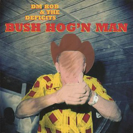DM Bob & The Deficits - Bush Hog'n Man
