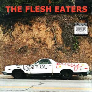 Flesh Eaters - I Used To Be Pretty