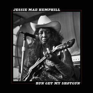 Jessie Mae Hemphill - Run Get My Shotgun