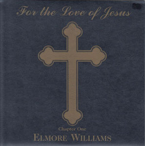 Elmore Williams - For The Love Of Jesus: Chapter One