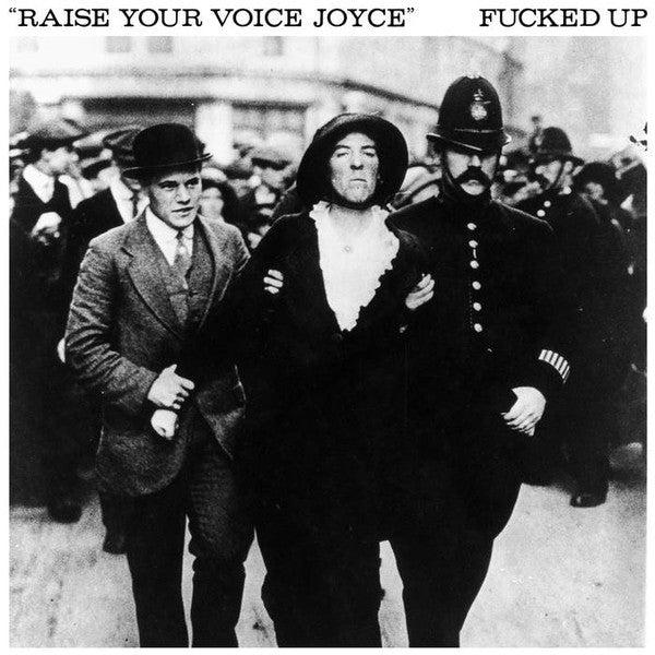 Fucked Up - Raise Your Voice Joyce