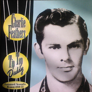 Charlie Feathers - Tip Top Daddy: Unissued Acoustic Demos 1958-73