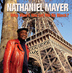 Nathaniel Mayer - Why Won't You Let Me Be Black?
