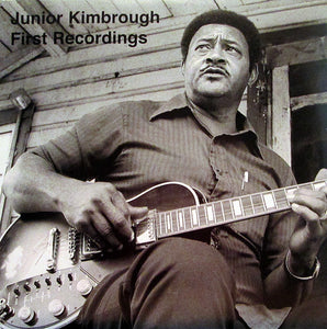 Junior Kimbrough - First Recordings