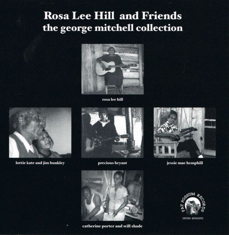 Rosa Lee Hill And Friends - The George Mitchell Collection